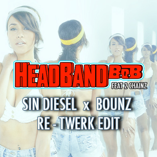 B.o.B. X 2 Chainz- HEADBAND (Sin Diesel x BOUNZ Re-Twerk Edit) **ALT DL LINK IN DESCRIPTION**