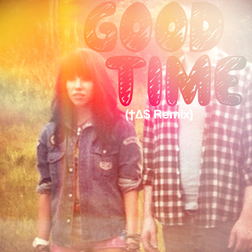 Carly Rae Jepsen & Owl City - Good Time (†∆$ Remix)