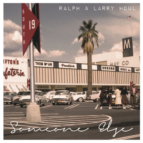 Ralph & Larry Houl - Someone Else