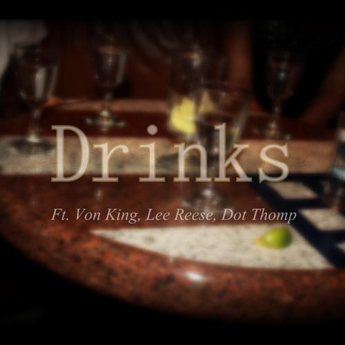 Drinks Ft. Von King, Lee Reese, Dot Thomp
