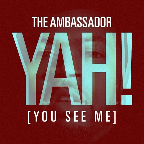 The Ambassador - Yah! (You See Me)