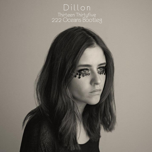 Dillon - Thirteen Thirtyfive (222 Oceans bootleg) **FREE DL**