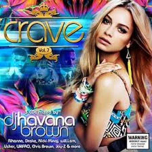 Dj Havana Brown mini mix CRAVE Vol.7