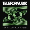 Telepopmusik - Try Me Anyway (Dirty Channels Remix) [Splendid]