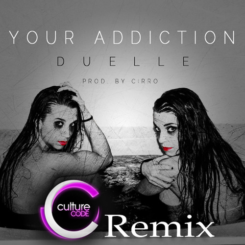 Your Addiction by Duelle & CiRRO (Culture Code Remix)