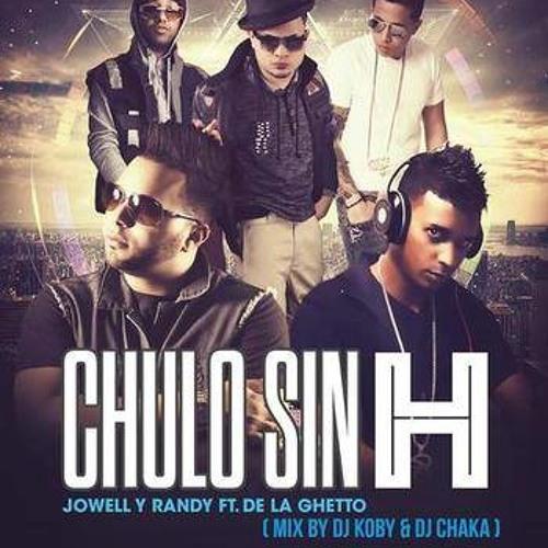 Jowell y Randy Ft. De La Ghetto - Chulo Sin H (Mix) (Prod. By Dj Koby y Dj Chaka)