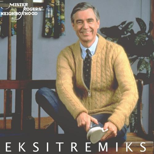 Mr.Rogers (E K S I T remiks)