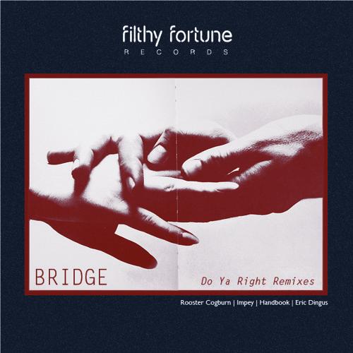 Bridge - Do Ya Right (Handbook Remix) [Filthy Fortune Records]