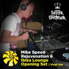 Mike Speed | Rejuvenation 6 | Ibiza Lounge | 080613 | Opening Set | Vinyl Set