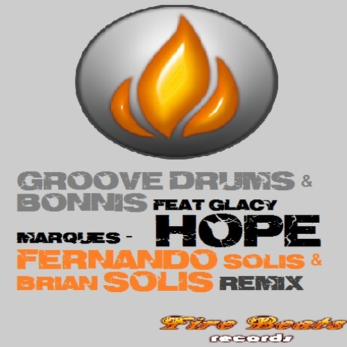 Groove Drums & Bonnis Ft Glacy Marques - Hope (Fernando Solis & Brian Solis Remix) Free Download!!