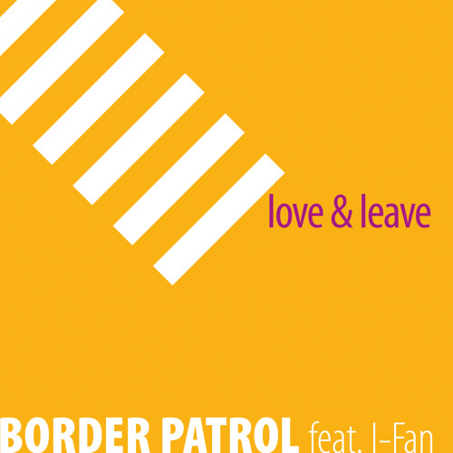 Border Patrol feat. I-Fan: Love & Leave