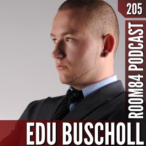 R84 PODCAST205: EDU BUSCHOLL