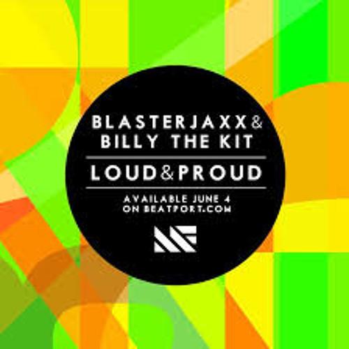 Blasterjaxx & Billy The Kit - Loud & Proud (Original Mix)