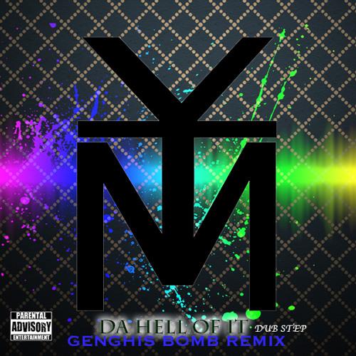 YTM - Da Hell Of It -Genghis Bomb Dubstep Mix