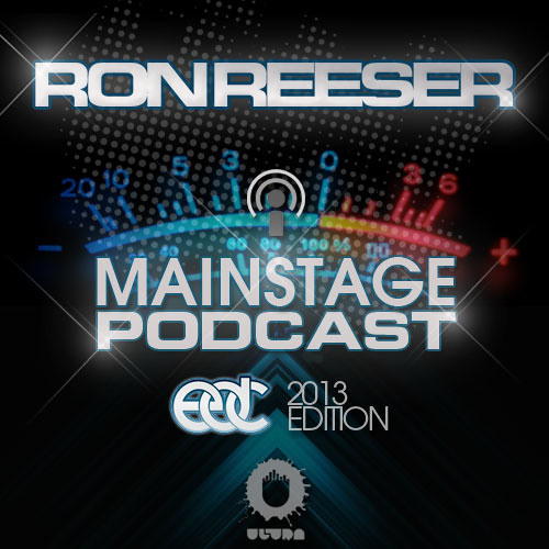 RON REESER - Mainstage - June 2013 - Episode 013 (EDC Edition)