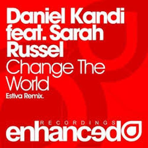 Daniel Kandi Feat Sarah Russell - Change The World (Estiva Remix)