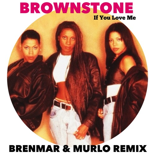 Brownstone - If You Love Me (Brenmar & Murlo Remix) (NEW! JUNE 2013!) FOR DL!