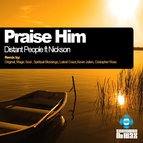 Distant People ft Nickson Praise Him SOW