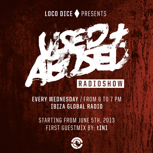LOCO DICE PRESENTS USED + ABUSED RADIO SHOW #1 - SPECIAL GUEST MIX BY tINI