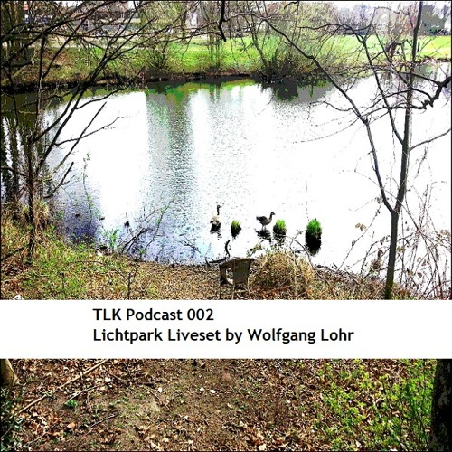 "TLK Podcast 002 ""Lichtpark Liveset"" by Wolfgang Lohr"
