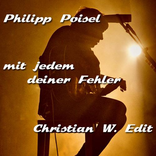 Philipp Poisel - mit jedem deiner Fehler (Christian W. Edit)
