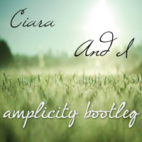 Ciara - And I (Amplicity Bootleg)
