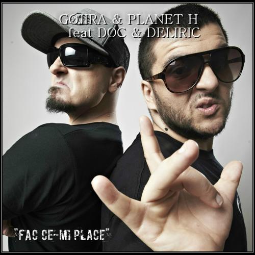 Gojira & Planet H feat. DOC si Deliric - Fac Ce-mi Place (.Mp3)