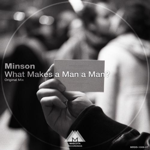 Minson - What Makes a Man a Man (Original Mix)