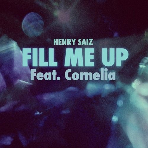 "Henry Saiz ""Fill me up Feat. Cornelia"""