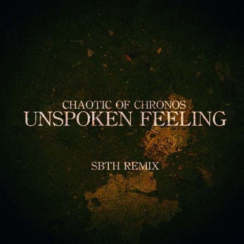 Chaotic Of Chronos - Unspoken Feeling (SBTH Remix)