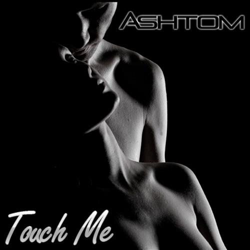 Ashtom - Touch Me (Original Mix) // *** FREE DOWNLOAD ***