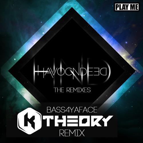 HavocNdeeD - BASS4YAFACE (K Theory Remix) [Play Me Free]