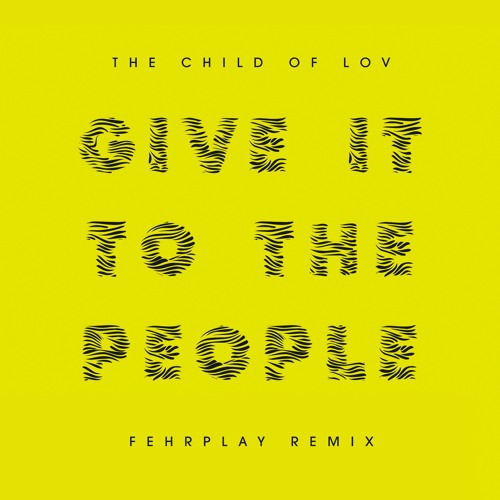 "The Child of Lov ""Give it to the People"" (Fehrplay Remix) *** FREE DOWNLOAD***"