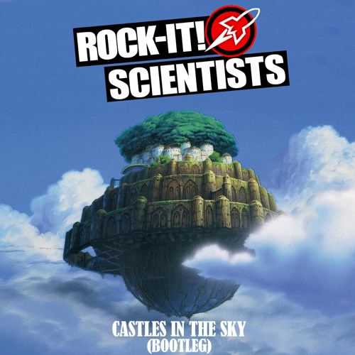 Castles In The Sky (ROCK-IT! SCIENTISTS BOOTLEG)