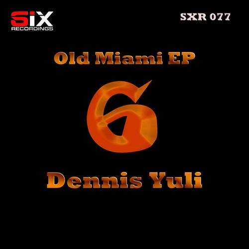 Dennis Yuli - Old Miami (Original Mix) [Out Now! Six Recordings]