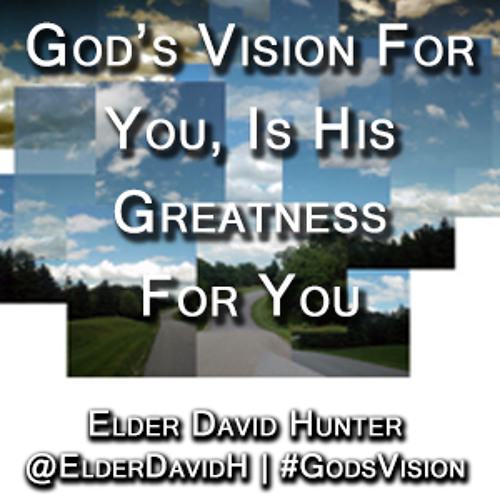 God's Vision For You, Is His Greatness For You Pt. 2