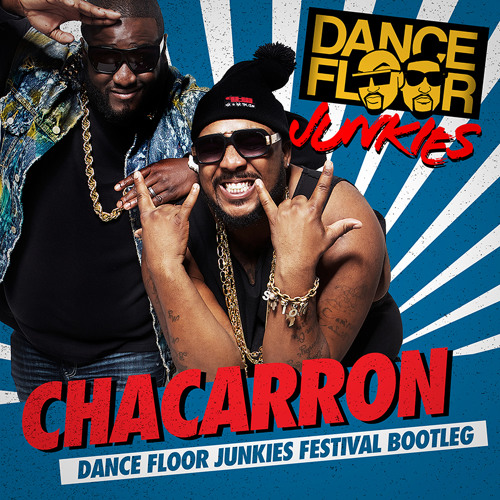 Dance Floor Junkies - Chacarron (Dance Floor Junkies Festival Bootleg)