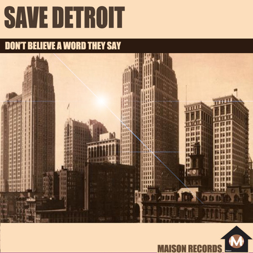 Save Detroit - Dont Believe a Word They Say - TEASER