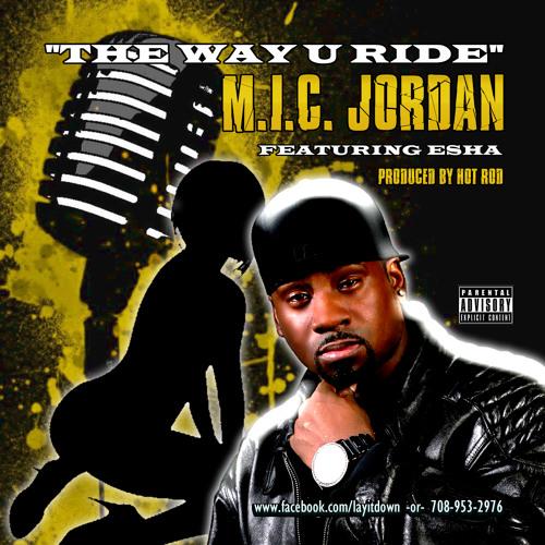 """""""The Way U Ride"""" by M.I.C. Jordan featuring Esha"""