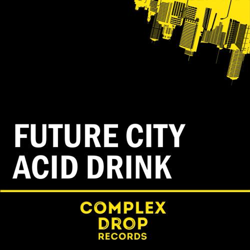 Acid Drink - Future City (Original Mix) (OUT NOW)