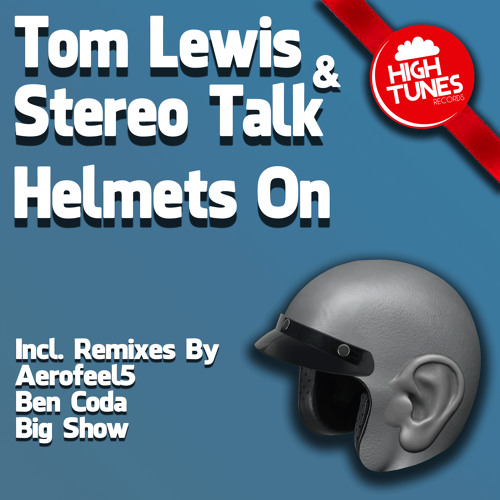 Tom Lewis & Stereo Talk - Helmets On (Ben Coda Remix)
