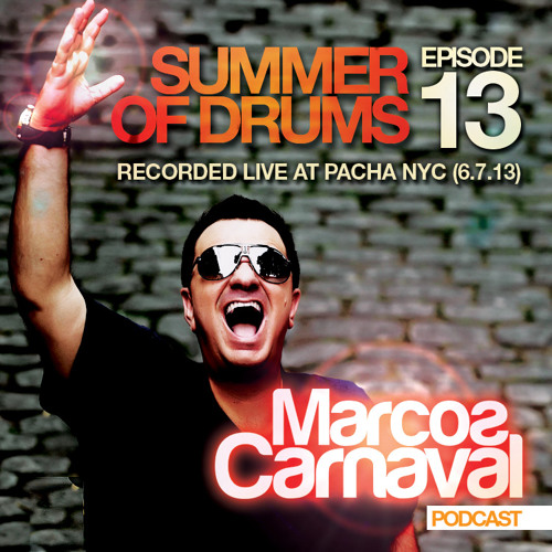 """Marcos Carnaval Podcast Episode 13 - """"Summer of Drums"""" (Live @ Pacha NYC Jun 7, 2013) FREE DOWNLOAD!"""