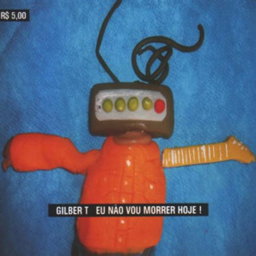 Gilber T - Eu Não Vou Morrer Hoje