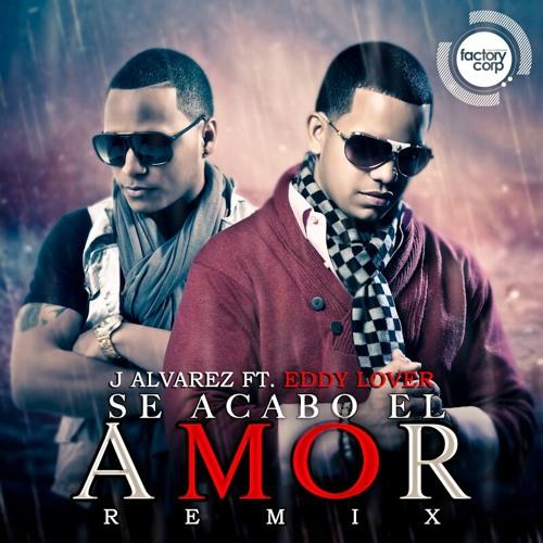 J Alvarez Ft. Eddy Lover - Se Acabo El Amor (Official Remix)