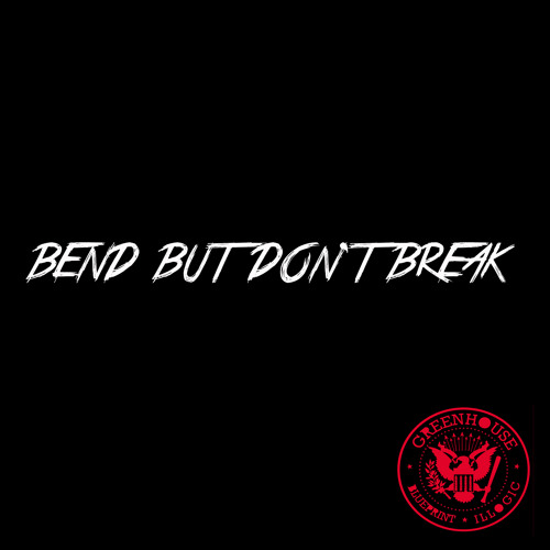 """Bend But Don't Break"" by Greenhouse (Blueprint & Illogic)"