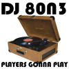 DJ 80N3 - Players Gonna Play [FREE BUY LINK]