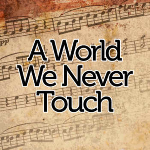A World We Never Touch