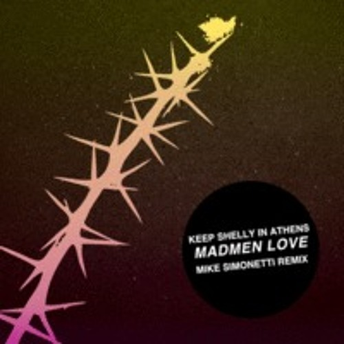 KEEP SHELLY IN ATHENS - Madman Love (Mike Simonetti Remix)