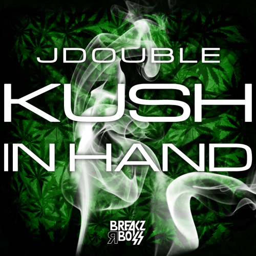 JDOUBLE - Kush In Hand (Original) - OUT NOW ON BEATPORT