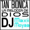 LA MELODIA DE DIOS - TAN BIONICA - DEMO FUSION 22 ® DJ Maxii Moyaa ²²